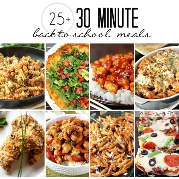 More than 25 30 Minute Back to School Meals!  Perfect for busy weeknights, leave everyone feeling full and happy!